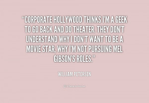 quote-William-Petersen-corporate-hollywood-thinks-im-a-geek-to-206308 ...