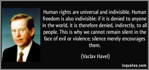 Human rights are universal and indivisible. Human freedom is also ...