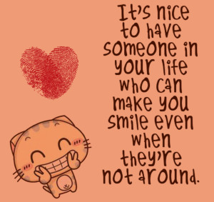 ... Who Can Make You Smile Even When They're Not Around - Romantic Quote