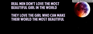 Real men don't love the most beautiful girl in the worldThey love the ...