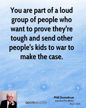 group of people who want to prove they're tough and send other people ...