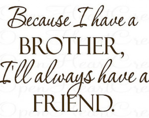 Brother Vinyl Wall Decal Quotes - B ecause I Have a Brother Ill Always ...
