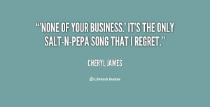 None of Your Business.' It's the only Salt-N-Pepa song that I regret ...