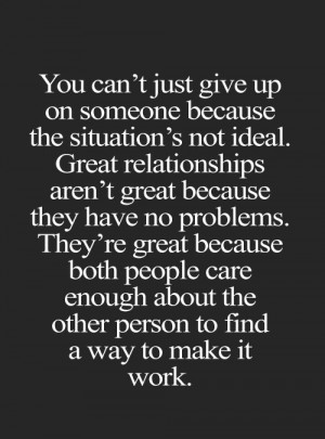 You can't just give up on someone because the situation's not ...