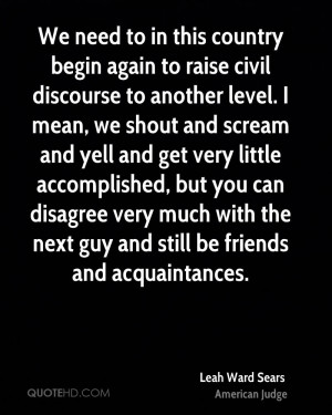 We need to in this country begin again to raise civil discourse to ...
