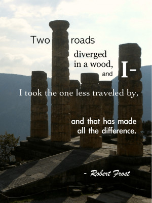 Two roads diverged in a wood, and I––I took the one less traveled ...