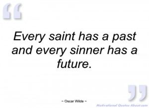every saint has a past and every sinner oscar wilde