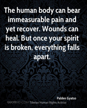 The human body can bear immeasurable pain and yet recover. Wounds can ...