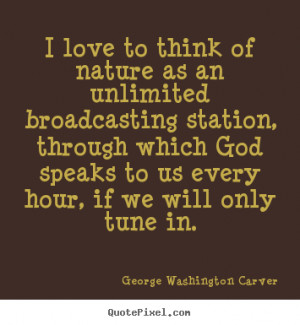 George Washington Carver Quotes - I love to think of nature as an ...