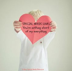 Special Needs Love You're nothing short of my everything! More