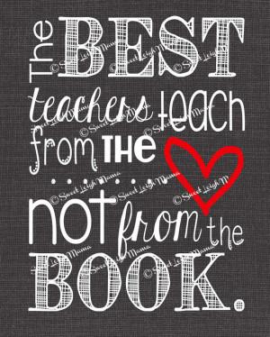 Teacher-Inspired Quote - The Best Teachers Teach from the Heart ...