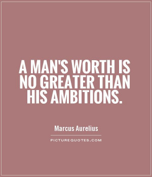 man's worth is no greater than his ambitions Picture Quote #1