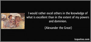 would rather excel others in the knowledge of what is excellent than ...