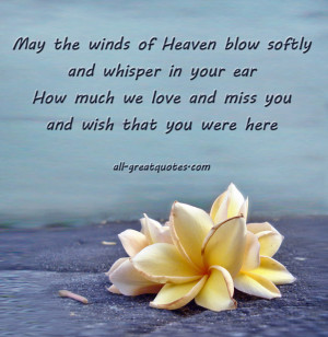 May the winds of Heaven blow softly and whisper in your ear How much ...
