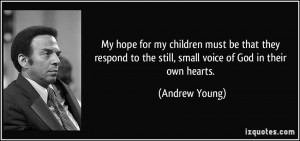 ... to the still, small voice of God in their own hearts. - Andrew Young