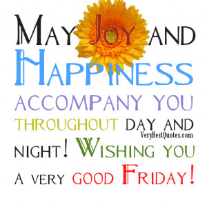 ... accompany you throughout day and night! Wishing you a very good Friday