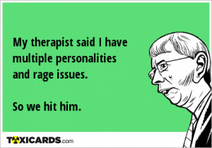 my-therapist-said-i-have-multiple-personalities-and-rage-issues-so-we ...
