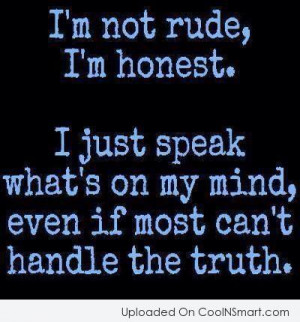 Honesty Quote: I'm not rude, I'm honest. I just...