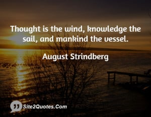 thought is the wind knowledge the sail and mankind the vessel