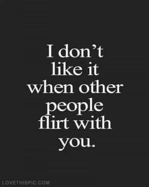 love it i dont like it when other people flirt with you