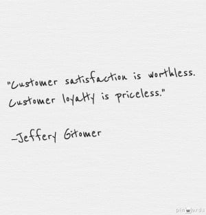 ... is worthless. Customer loyalty is priceless.