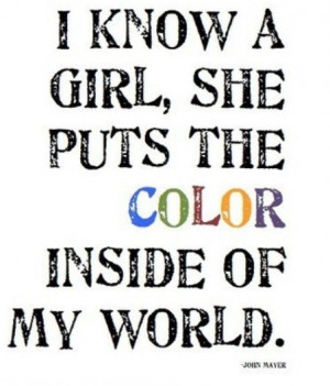 know a girl, She puts the color inside of my world.