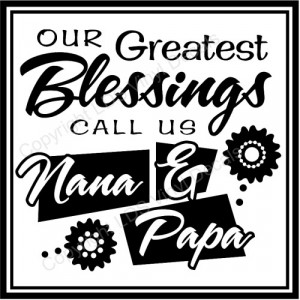 OUR Greatest Blessings CALL US Nana & Papa