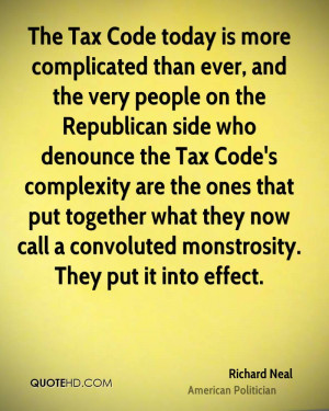 The Tax Code today is more complicated than ever, and the very people ...