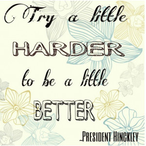 President Hinckley quote. LDS quote