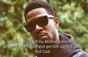 Kid cudi rapper quotes sayings famous motivation best