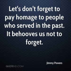 Let's don't forget to pay homage to people who served in the past. It ...