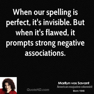 When our spelling is perfect, it's invisible. But when it's flawed, it ...