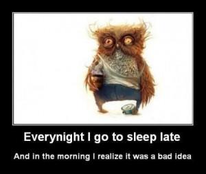 Every night I go to sleep late