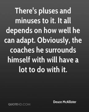 Deuce McAllister - There's pluses and minuses to it. It all depends on ...