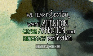 want attention crave affection and dream of perfection unknown quotes ...