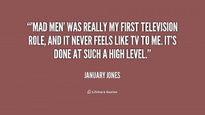quote-January-Jones-mad-men-was-really-my-first-television-187290_1 ...