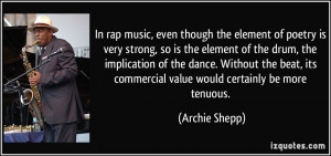 In rap music, even though the element of poetry is very strong, so is ...