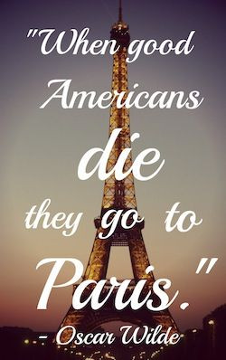 when good americans die they go to Paris. - oscar wilde #quotes
