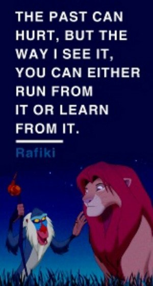 ... Rafiki's words of wisdom. I have a lot of favorite Disney quotes ...
