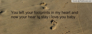 You left your footprints in my heart and now your hear to stay i love ...