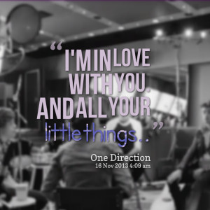 Quotes Picture: i'm in love with you and all your little things