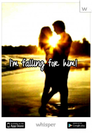 falling for him!