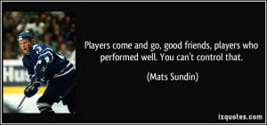 quote-players-come-and-go-good-friends-players-who-performed-well-you ...