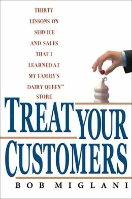 Treat Your Customers: Thirty Lessons on Service and Sales That I ...
