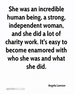 She was an incredible human being, a strong, independent woman, and ...