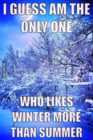 like summer but… I damn love winter