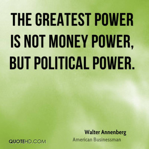 The greatest power is not money power, but political power.