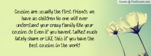 . No one will ever understand your crazy family like your cousins ...