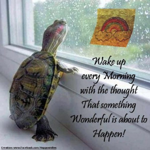 Wake up every morning with the thought that something wonderful is ...