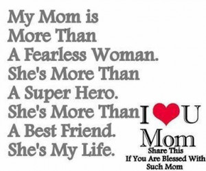 My Mom is my hero. I don't know what I would do with out her. She has ...